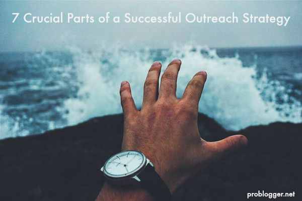 7 Crucial Parts of a Successful Outreach Strategy on ProBlogger.net