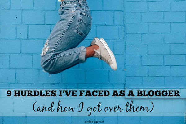9 hurdles I've faced as a blogger, and how I got over them :: problogger.net