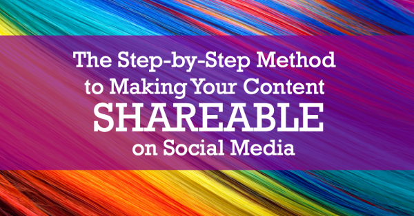 The Step-by-Step Method of Making Your Content Shareable on Social Media