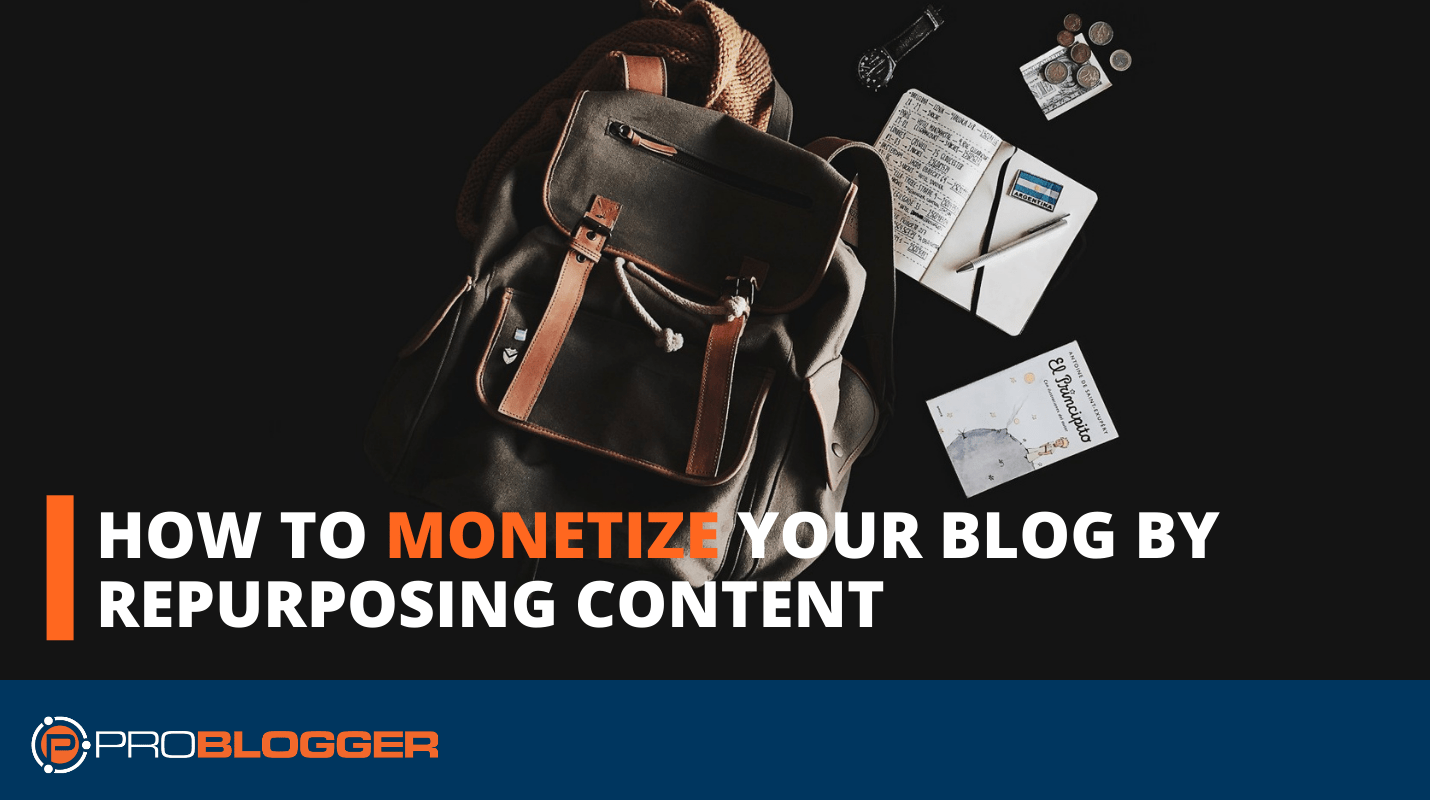 How To Monetize Your Blog By Repurposing Content