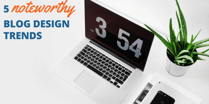 5 noteworthy blog design trends