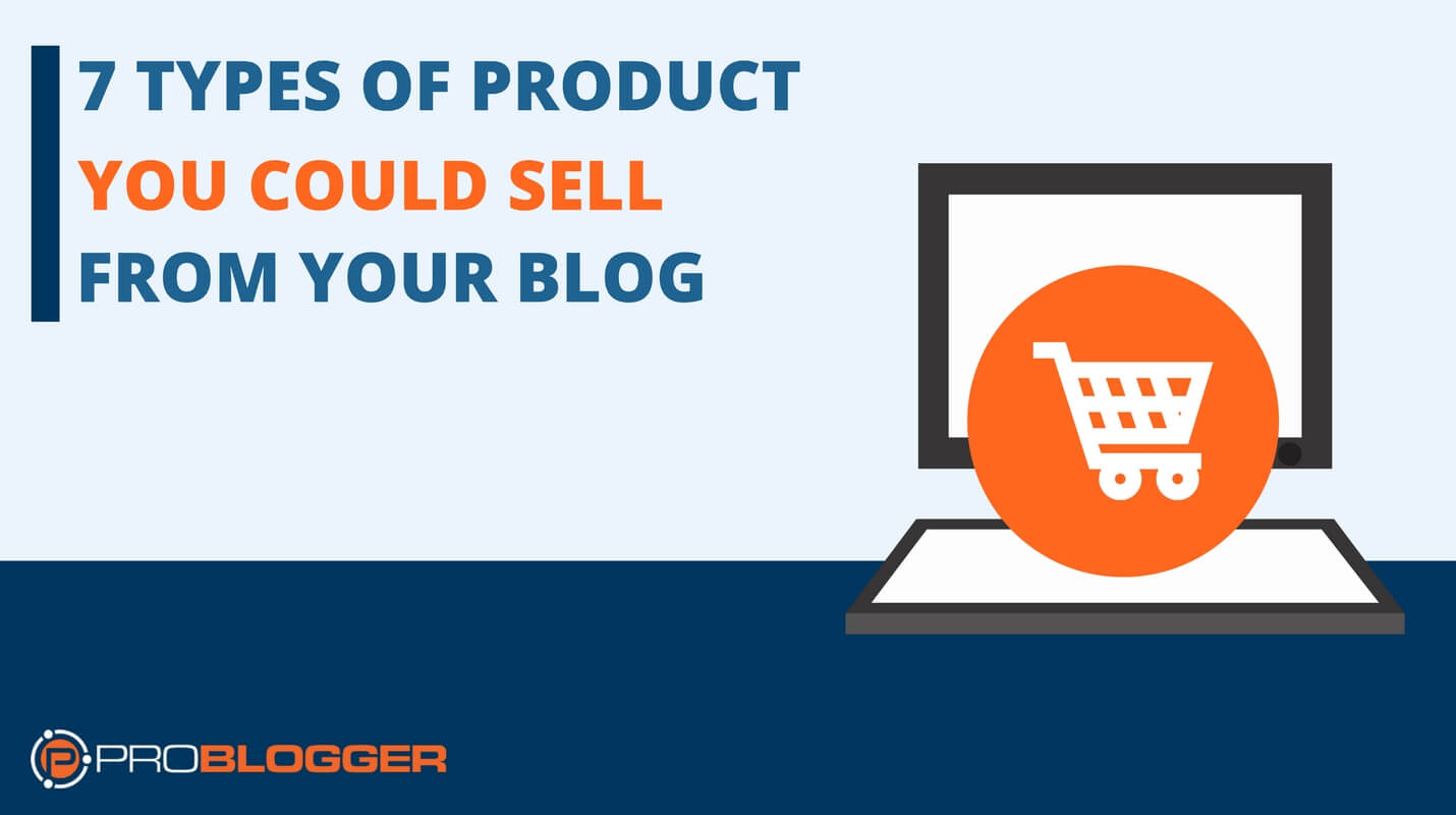 7 types of product you could sell from your blog