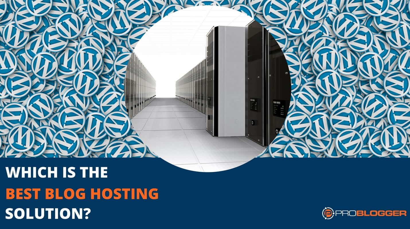 best blog hosting recommendations from problogger 2018