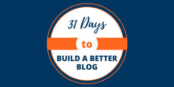 NEW Course: 31 Days to Build a Better Blog