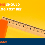 How Long Should Your Blog Post Be?