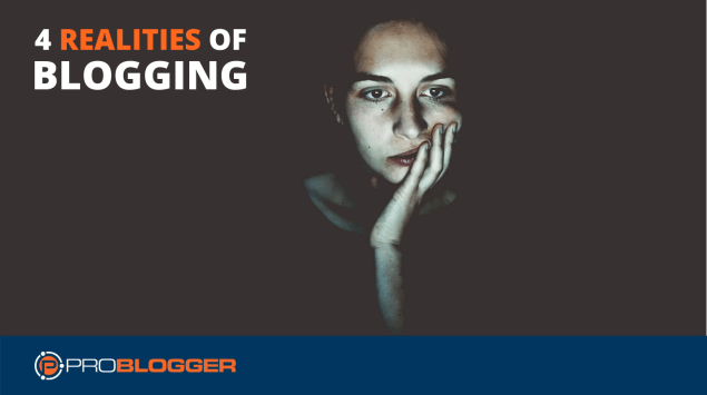 Four realities of blogging every blogger should know