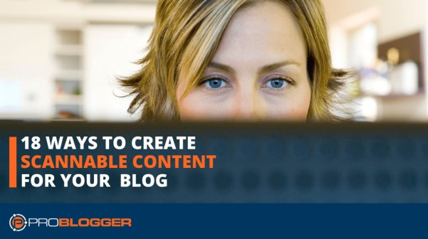 18 ways to create scannable content for your blog