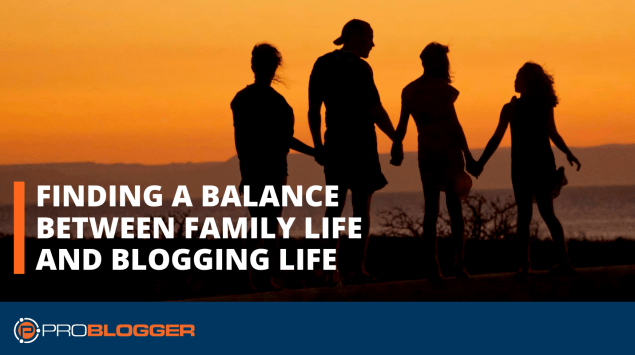 Finding a balance between family life and blogging life