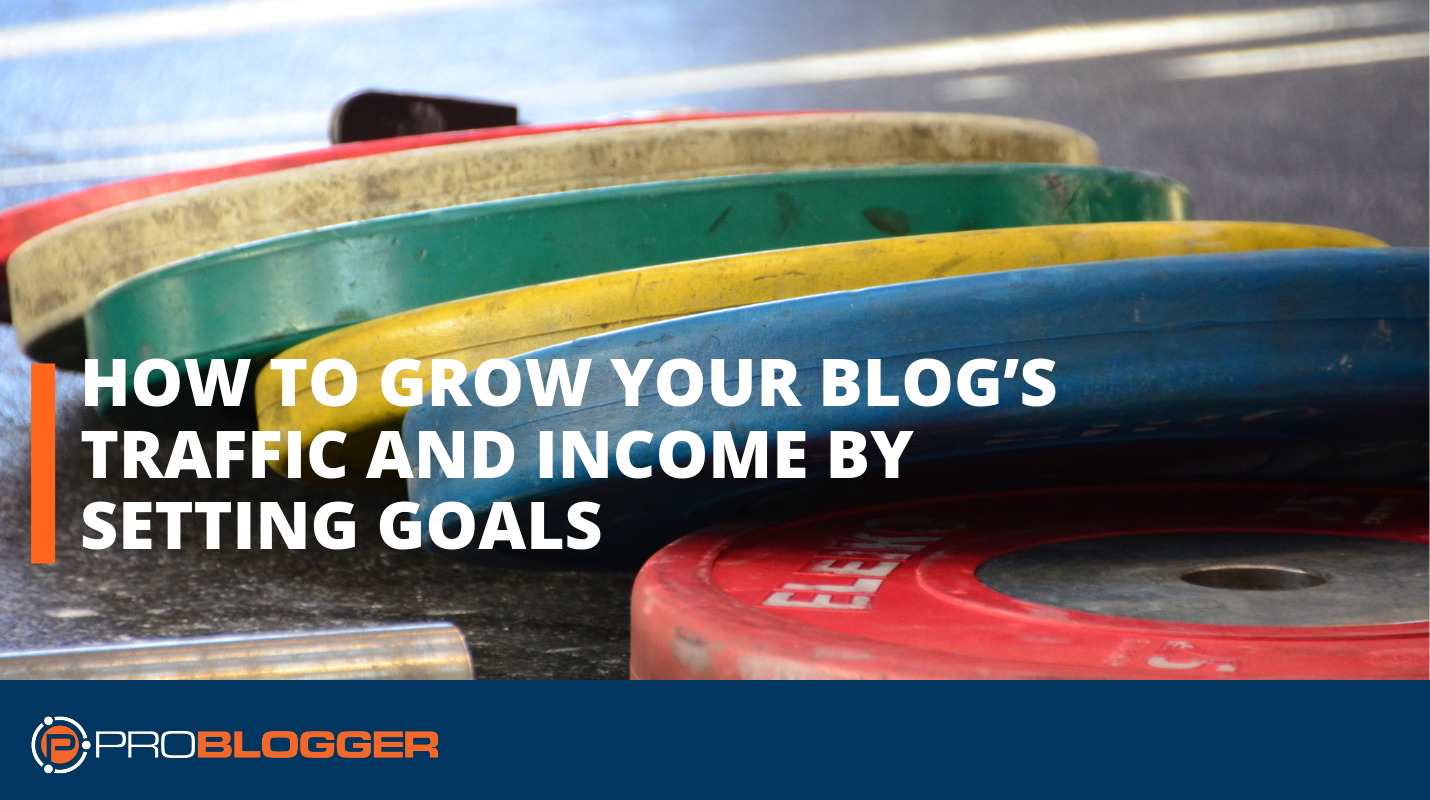 How to grow you blog's traffic and income by setting goals