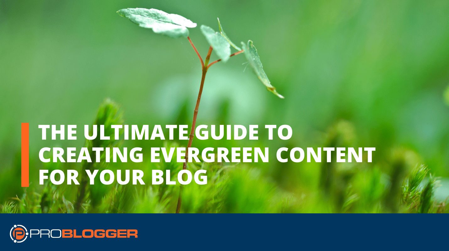 The ultimate guide to creating evergreen content for your blog