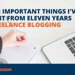 Seven Important Things I've Learnt from Eleven Years of Freelance Blogging