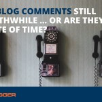 Are Blog Comments Still Worthwhile ... Or Are They a Waste of Time?