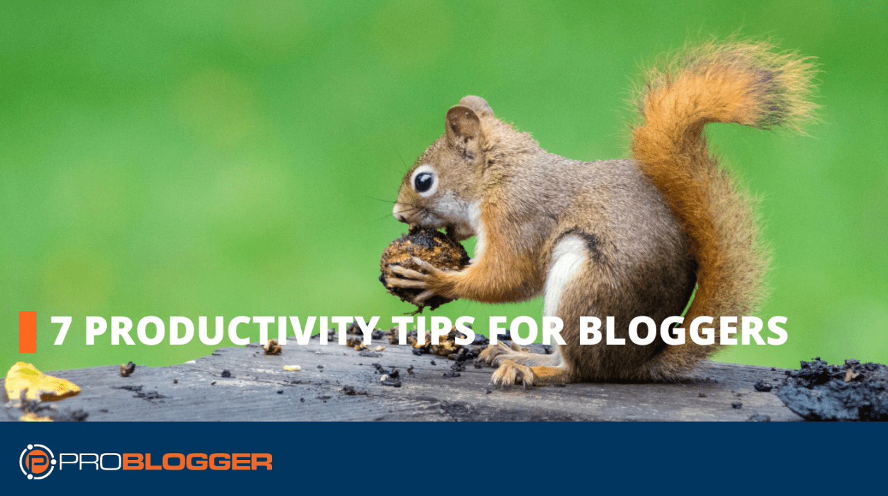 7 productivity tips for bloggers