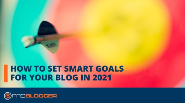 How to set SMART goals for your blog in 2021