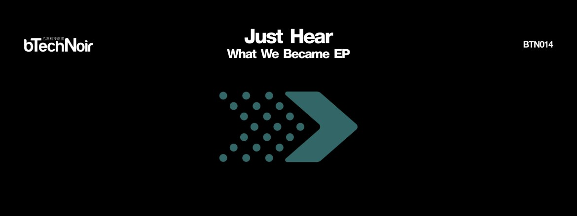 Just Hear - What We Became EP - B Tech Noir