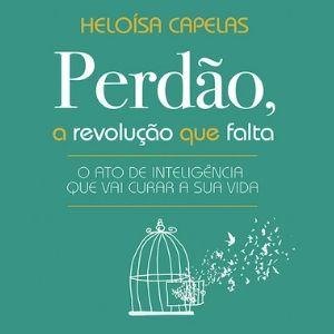 Ouça a obra de Heloísa Capelas e descubra por que perdoar é uma questão de inteligência.