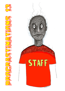 A cartoon of a person wearing a red T-shirt with staff written on it in yellow lettering. Their head is sooty and smoke is coming from their hair, indicating their head has just been on fire. The words Procrastinations 13 run up the left-hand side in red and yellow, using a font that looks like flames.