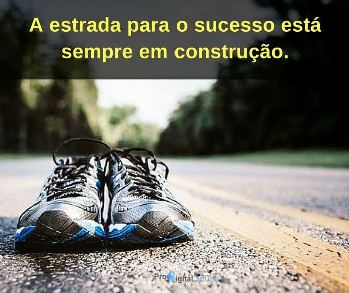 A estrada para o sucesso está sempre em construção - Frases de incentivo