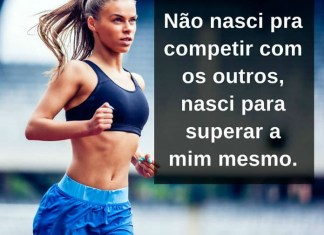 Não nasci pra competir com os outros, nasci para superar a mim mesmo - frases de incentivo