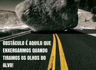 Frases de motivação - Obstáculo é aquilo que exergamos quando tiramos os olhos do alvo!