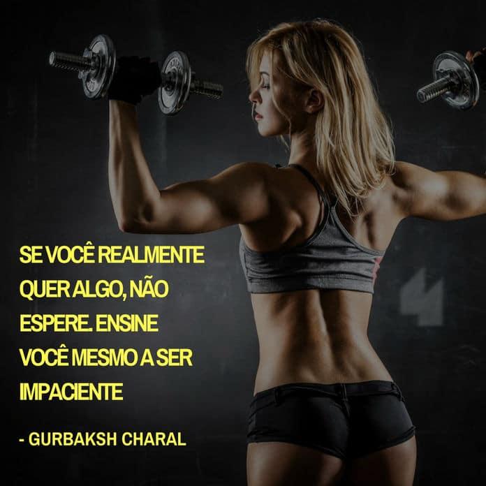 Frases de motivação - Se você realmente quer algo, não espere. Ensine você mesmo a ser impaciente. - Gurbaksh Charal
