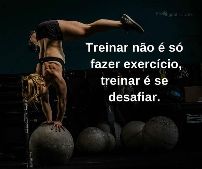 Treinar não e só fazer exercício, treinar é se desafiar - frases de incentivo