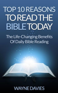 Top 10 Reasons to Read the Bible Today: The Life-Changing Benefits of Daily Bible Reading (Top 10 Bible Series, #1)