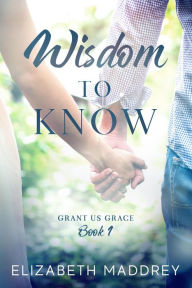 Wisdom to Know (Grant Us Grace, #1)