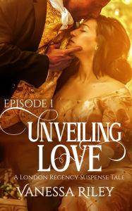 Unveiling Love: A Regency Romance (A London Regency Romantic Suspense Tale Book 1)