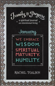 We Embrace Wisdom. Spiritual Maturity. Humility. (Family on Purpose, #1)