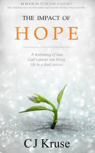 The Impact Of Hope. A Testimony of How God's Power Can Bring Life To A Dead Season.