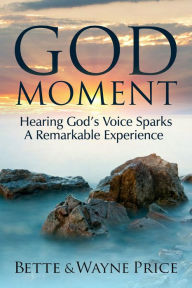 God Moment: Hearing God's Voice Sparks A Remarkable Experience