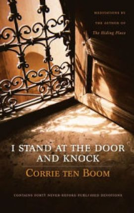 I Stand at the Door and Knock: Meditations by the Author of The Hiding Place