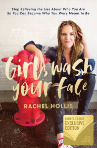 Girl, Wash Your Face: Stop Believing the Lies About Who You Are So You Can Become Who You Were Meant to Be (B&N Exclusive Edition)