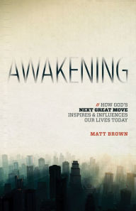 Awakening: How God's Great Move Inspires & Influences Our Lives Today