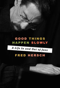 Jazz in nyc fred hersch duo invitation series at jazz standard good things happen slowly a life in and out of jazz stopboris Images
