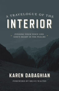 A Travelogue of the Interior: Finding Your Voice and God's Heart in the Psalms