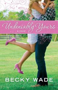 Undeniably Yours (A Porter Family Novel Book #1): a novel