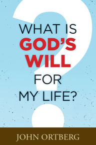 What Is God's Will for My Life?