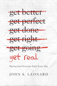 Get Real: Sharing Your Everyday Faith Every Day