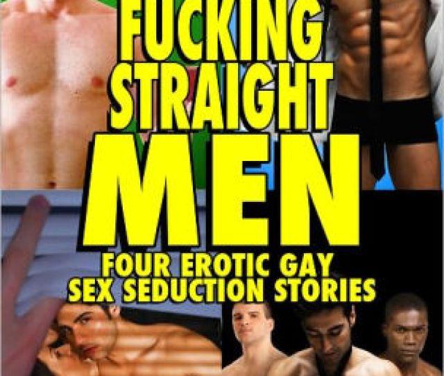 Fucking Straight Men Bundle Four Erotic Gay Sex Seduction Stories