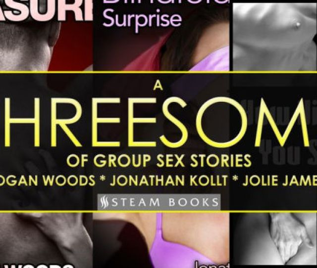 A Threesome Of Group Sex Stories A Sexy Compilation Of Mfm Erotica And More From