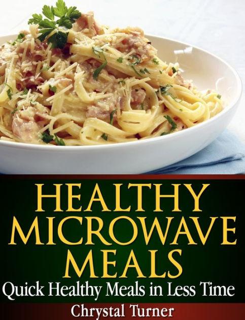 healthy microwave meals by chrystal turner nook book ebook barnes noble