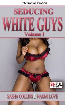 Interracial Sex Stories Collection Seducing White Guys Vol 1 Bwwm By Sasha Collins Nook Book Ebook Barnes Noble