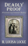 Title: Deadly Proof: A Victorian San Francisco Mystery, Author: M. Louisa Locke