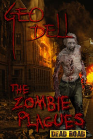 Title: The Zombie Plagues Dead Road: The Collected books., Author: Geo Dell