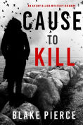 Title: Cause to Kill (An Avery Black MysteryBook 1), Author: Blake Pierce