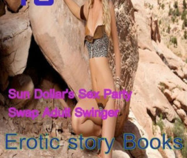 Sex  Sun Dollars Sex Party Swap Adult Swinger Erotic Story Books Bundle Sex