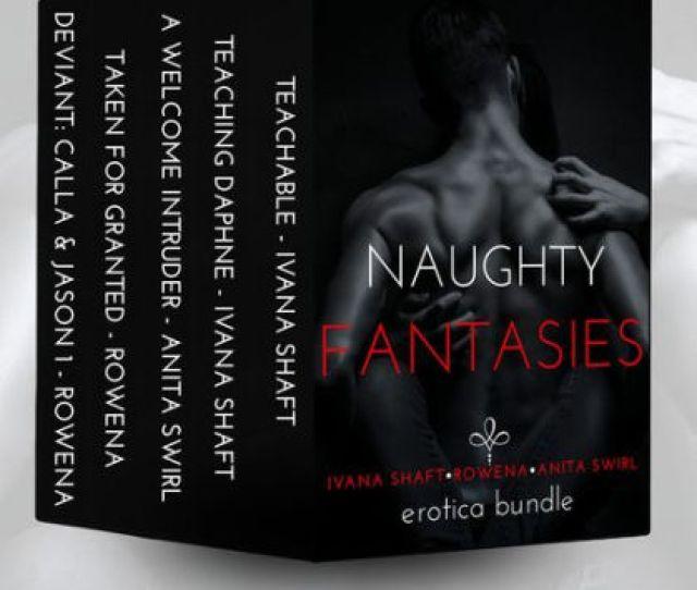 Naughty Fantasies Free Erotica Bundle By Ivana Shaft Rowena Risque Anita Swirl Nook Book Ebook Barnes Noble