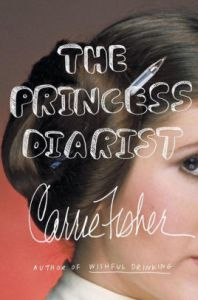 The Princess Diarist by Carrie Fisher  Hardcover   Barnes   Noble     The Princess Diarist
